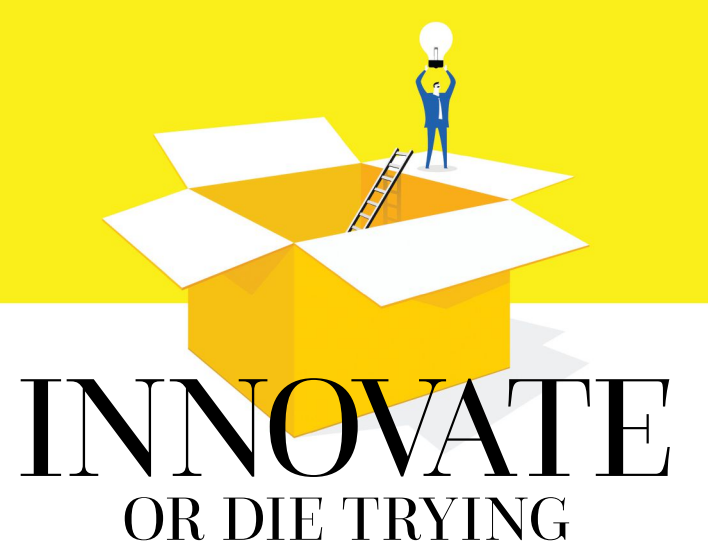 Innovate Or Die Trying